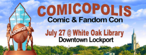 Comicopolis 2019 @ White Oak Library District: Lockport Branch | Lockport | Illinois | United States